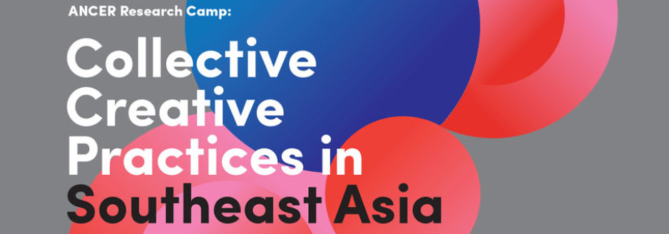 ANCER Research Camp – Collective Creative Practices in Southeast Asia